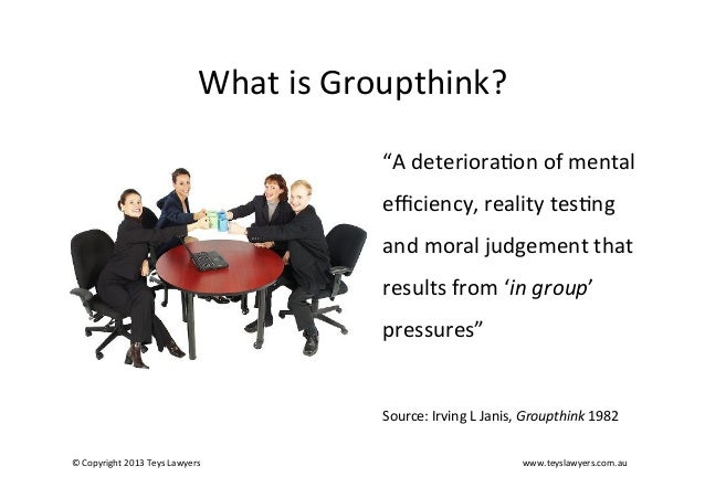 why is groupthink bad Groups that lack cohesiveness can of course make bad decisions, but they do not experience groupthink in a cohesive group, members avoid speaking out against decisions, avoid arguing with others, and work towards maintaining friendly relationships in the group if cohesiveness gets to such a high level where there are.