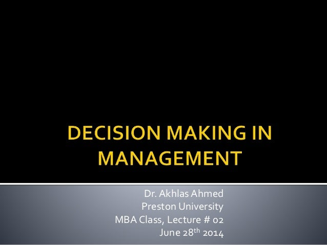 Dr. Akhlas Ahmed Preston University MBA Class, Lecture # 02 June 28th 2014