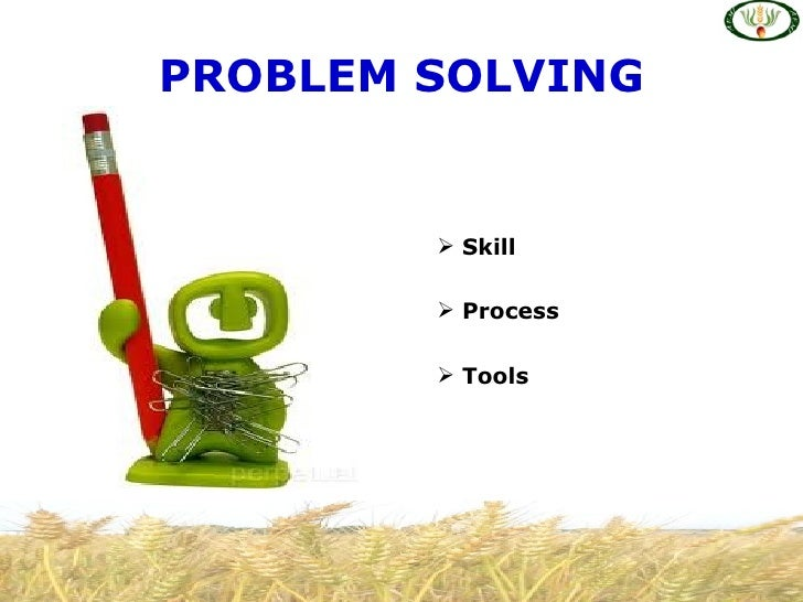 problem solving and decision making strategies • describe the seven-step problem-solving process • describe the decision-making process • describe behaviors that contribute to, or block efforts to.