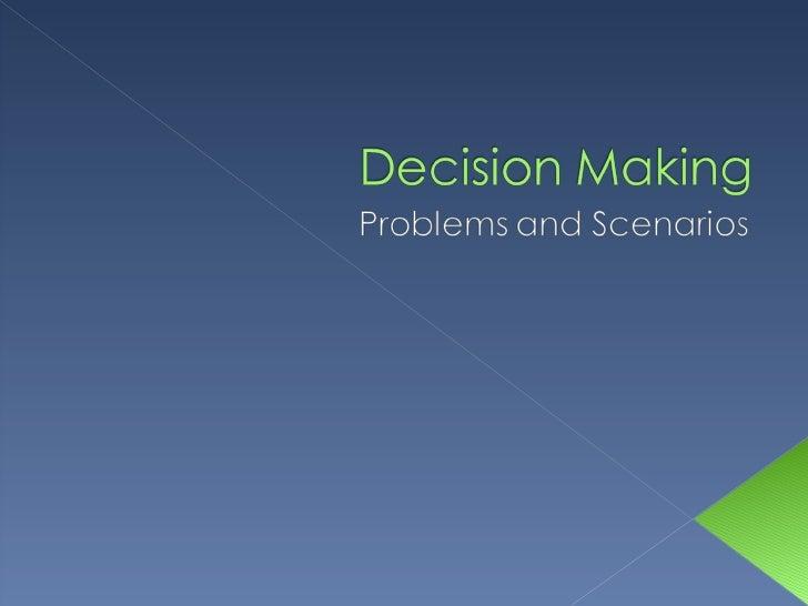 Decision making scenarios