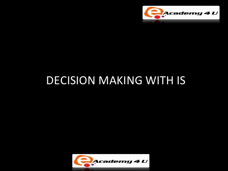 Decision making with information system