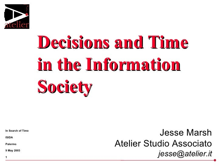 Decisions and Time in the Information Society Jesse Marsh Atelier Studio Associato [email_address]