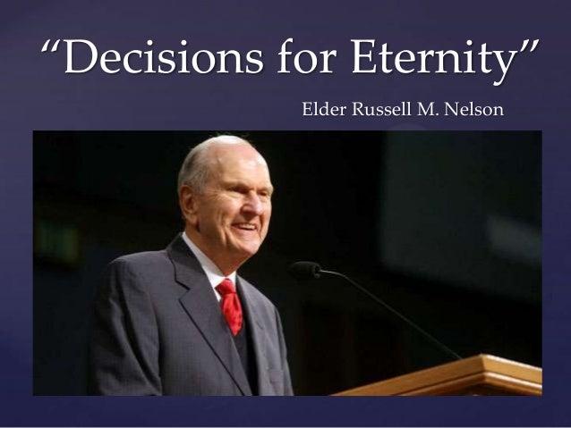 'Decisions for Eternity' Elder Russell M. Nelson  {