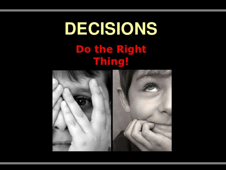 DECISIONS<br />Do the Right Thing!<br />