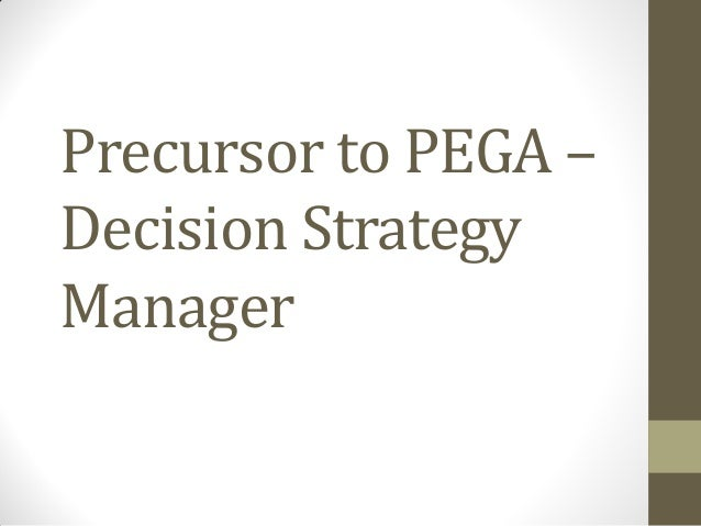 Precursor to PEGA – Decision Strategy Manager