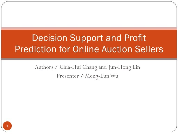 Authors / Chia-Hui Chang and Jun-Hong Lin Presenter / Meng-Lun Wu Decision Support and Profit Prediction for Online Auctio...