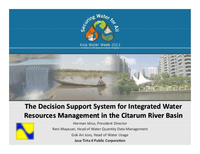 The Decision Support System for Integrated WaterThe Decision Support System for Integrated WaterHerman Idrus, President Di...