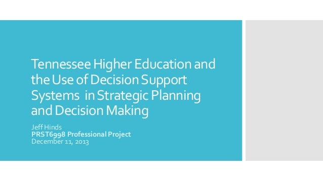 Tennessee Higher Education and the Use of Decision Support Systems in Strategic Planning and Decision Making Jeff Hinds PR...
