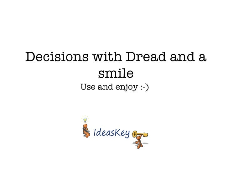 Decisions with Dread and a smile Use and enjoy :-)