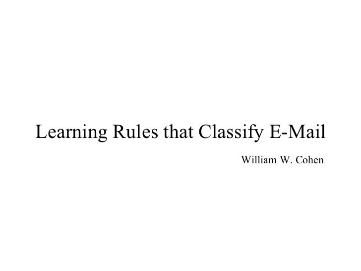Learning Rules that Classify E-Mail William W. Cohen