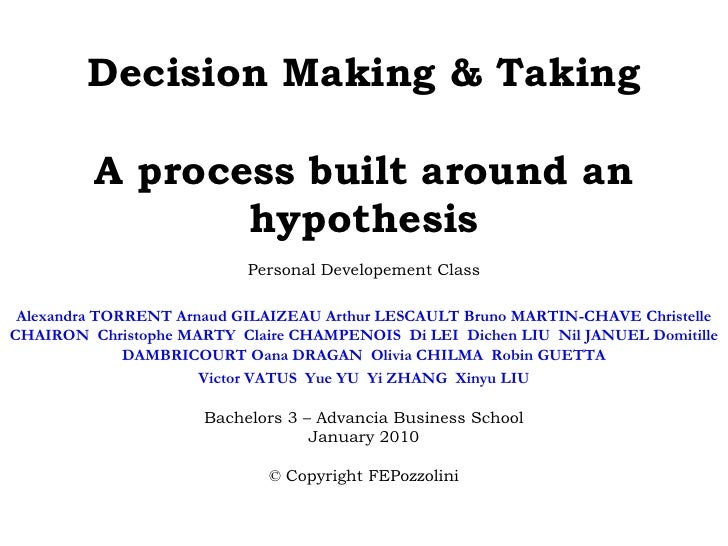 Decision Making & Taking A process built around an hypothesis <br />Personal Developement Class<br />Alexandra TORRENT Arn...