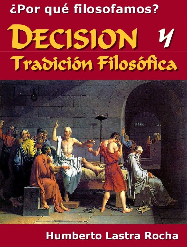 ¿Por qué filosofamos?DECISION yTradición Filosófica     Humberto Lastra Rocha