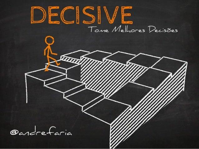 DECISIVETome Melhores Decisões @andrefaria