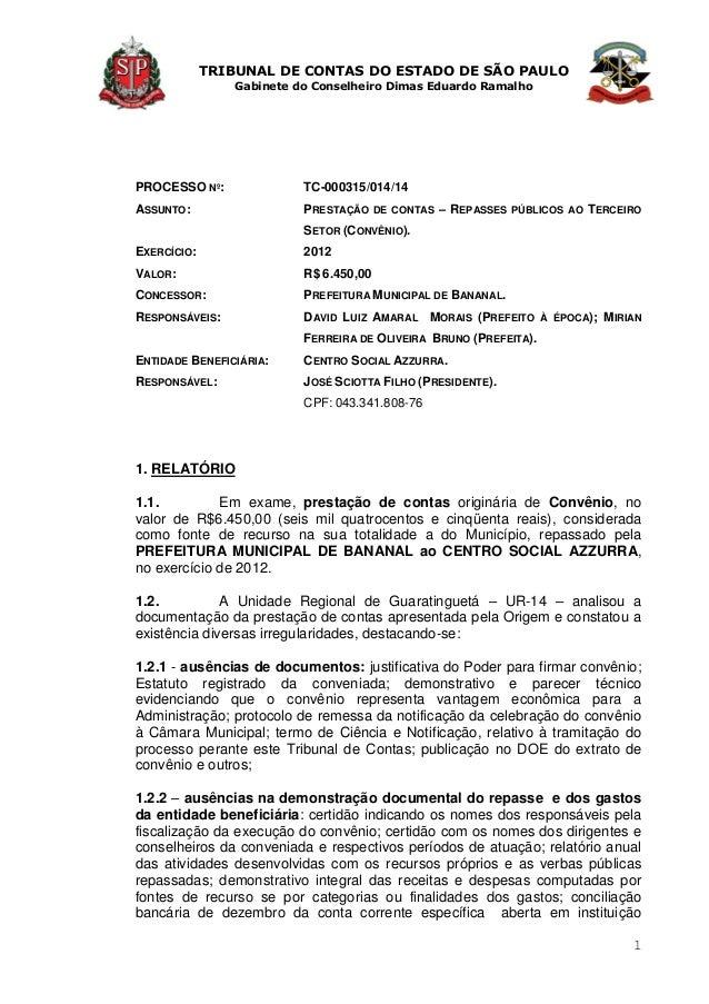 TRIBUNAL DE CONTAS DO ESTADO DE SÃO PAULO Gabinete do Conselheiro Dimas Eduardo Ramalho 1 PROCESSO Nº: TC-000315/014/14 AS...