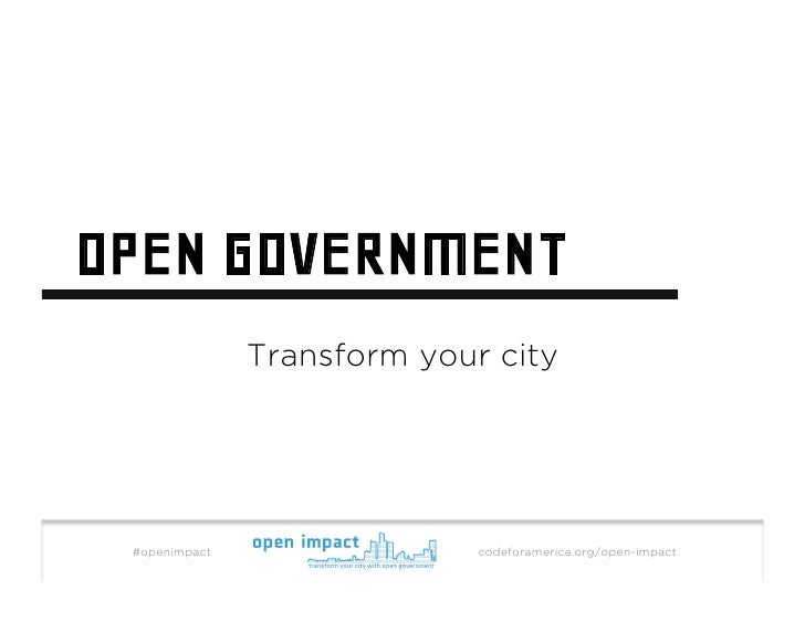 OPEN GOVERNMENT               Transform your city #openimpact                 codeforamerica.org/open-impact