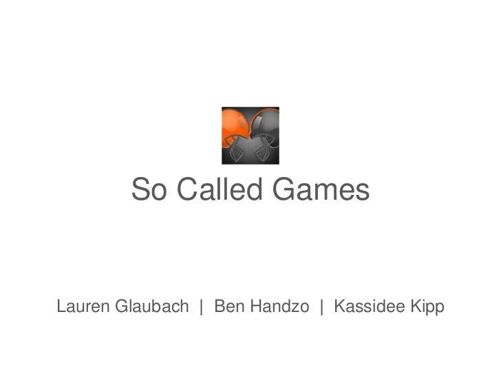 So Called GamesLauren Glaubach   Ben Handzo   Kassidee Kipp