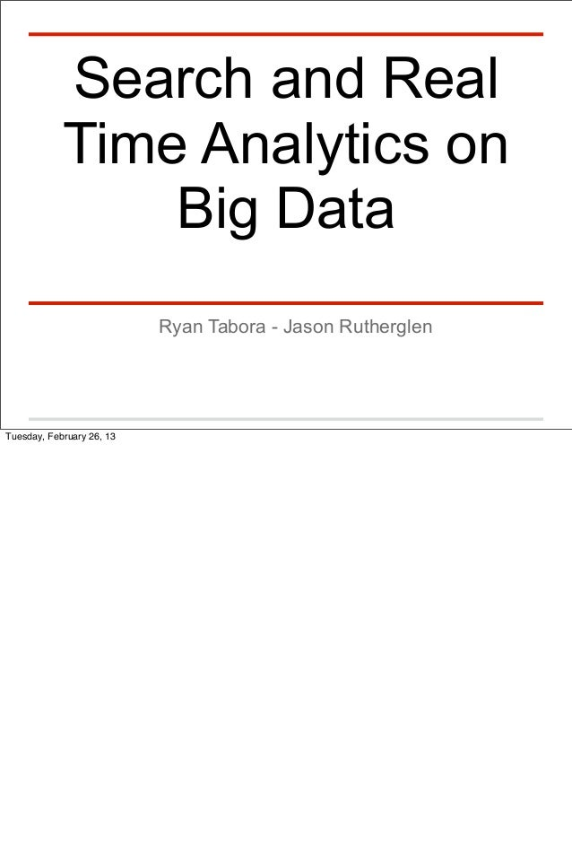 Search and Real            Time Analytics on                Big Data                           Ryan Tabora - Jason Rutherg...