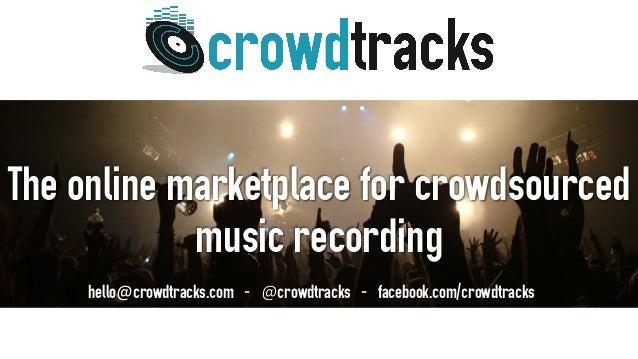 The online marketplace for crowdsourced music recording hello@crowdtracks.com - @crowdtracks - facebook.com/crowdtracks