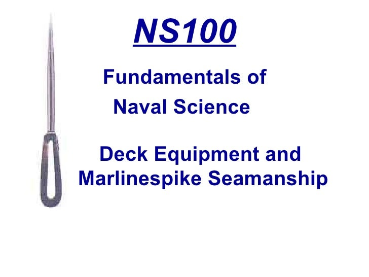 NS100 Fundamentals of Naval Science  Deck Equipment  and  Marlinespike Seamanship