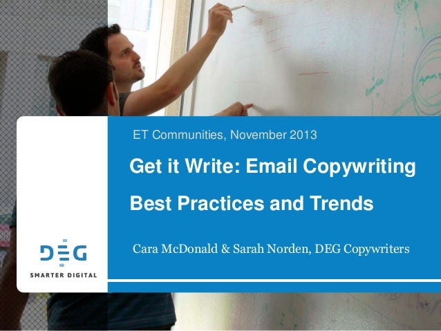 ET Communities, November 2013  Get it Write: Email Copywriting  Best Practices and Trends Cara McDonald & Sarah Norden, DE...