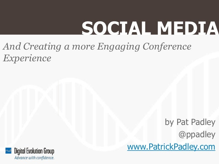 SOCIAL MEDIAAnd Creating a more Engaging ConferenceExperience                                  by Pat Padley              ...