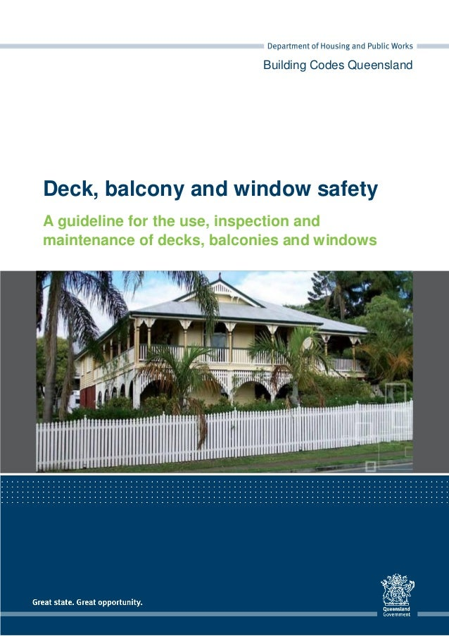 Building Codes Queensland Deck, balcony and window safety A guideline for the use, inspection and maintenance of decks, ba...