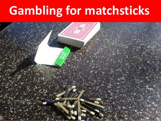 Gambling for matchsticks (deck from Game Connection Paris 2012)