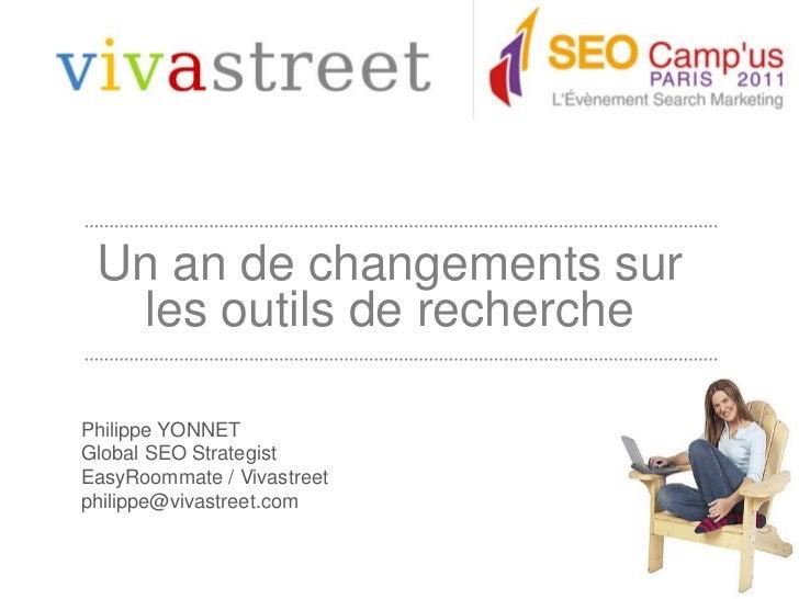 Un an de changementssur les outils de recherche<br />Philippe YONNET<br />Global SEO Strategist<br />EasyRoommate / Vivast...