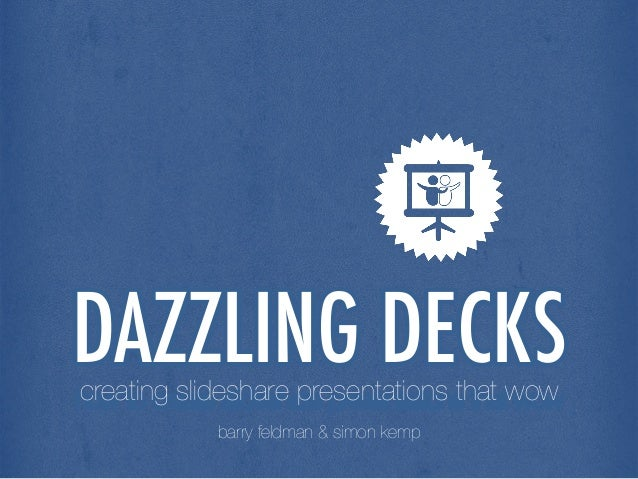 DAZZLING DECKScreating slideshare presentations that wow!  barry feldman & simon kemp