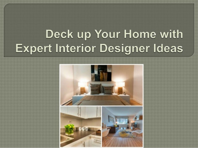 Deck up your home with expert interior designer ideas for Interior design expert