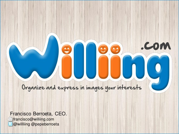 .com     Organize and express in images your interestsFrancisco Berroeta, CEO. francisco@williing.com @willliing @pepeberr...