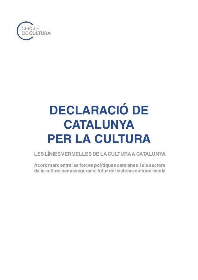 DECLARACIÓ DE        CATALUNYA      PER LA CULTURALES LÍNIES VERMELLES DE LA CULTURA A CATALUNYAAcord marc entre les force...