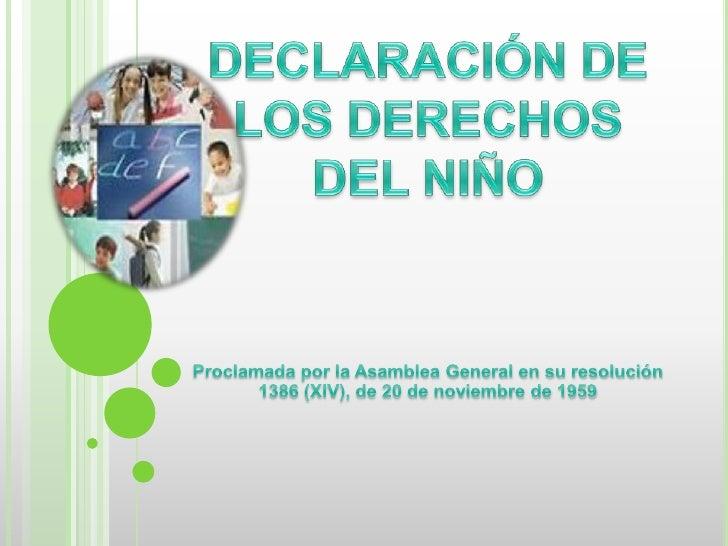 DECLARACIÓN DE LOS DERECHOS DEL NIÑO<br />Proclamada por la Asamblea General en su resolución 1386 (XIV), de 20 de noviemb...