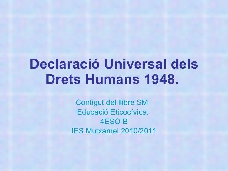 Declaració Universal dels Drets Humans 1948.   Contigut del llibre SM  Educació Eticocívica.  4ESO B IES Mutxamel 2010/2011