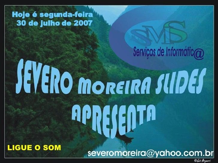 LIGUE O SOM Hoje é segunda-feira  30 de julho de 2007
