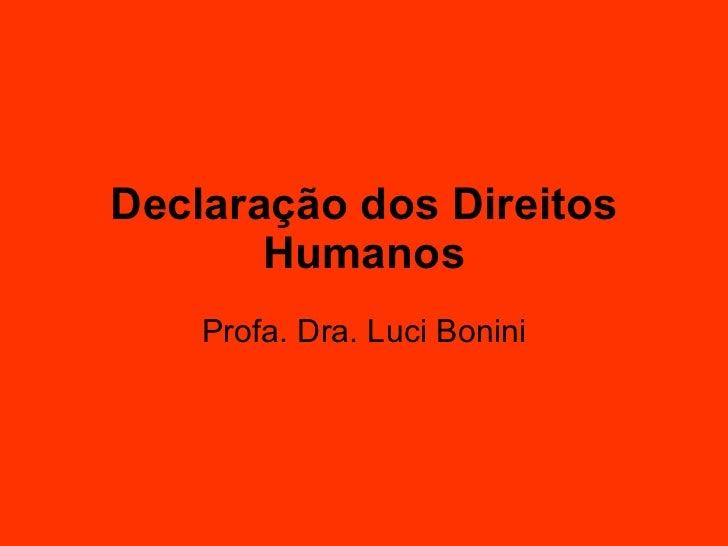 Declaração dos Direitos Humanos Profa. Dra. Luci Bonini