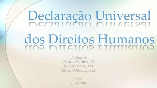 Português Patrícia Martins, nº1 Beatriz Santos, nº4 Tatiana Oliveira, nº21 ESSS 2013/2014 Declaração Universal dos Direito...