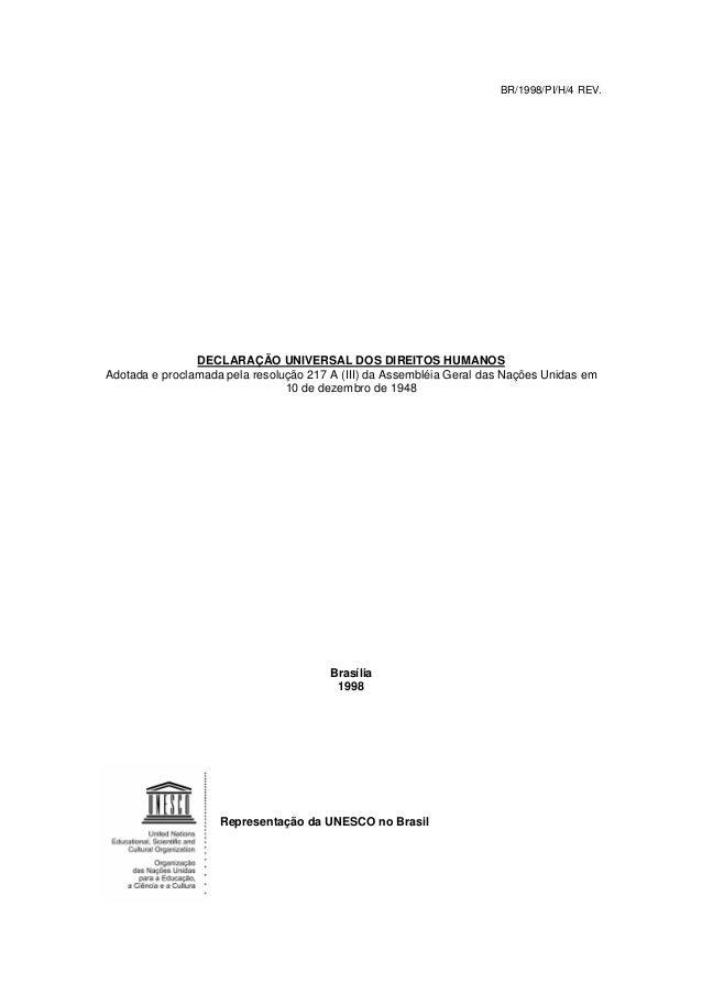 BR/1998/PI/H/4 REV. DECLARAÇÃO UNIVERSAL DOS DIREITOS HUMANOS Adotada e proclamada pela resolução 217 A (III) da Assembléi...