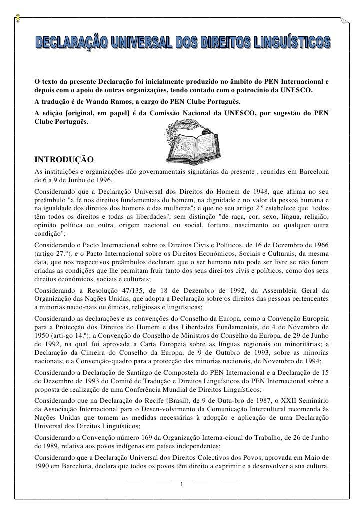 O texto da presente Declaração foi inicialmente produzido no âmbito do PEN Internacional e depois com o apoio de outras or...
