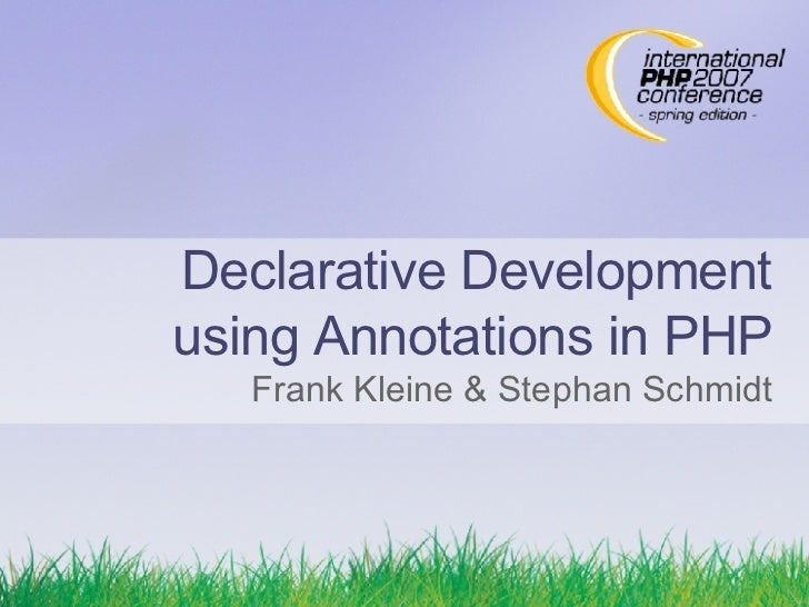 Declarative Development using Annotations in PHP Frank Kleine & Stephan Schmidt