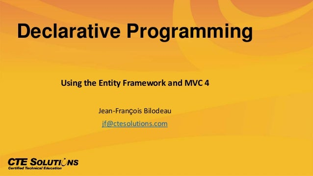 Declarative ProgrammingUsing the Entity Framework and MVC 4Jean-François Bilodeaujf@ctesolutions.com