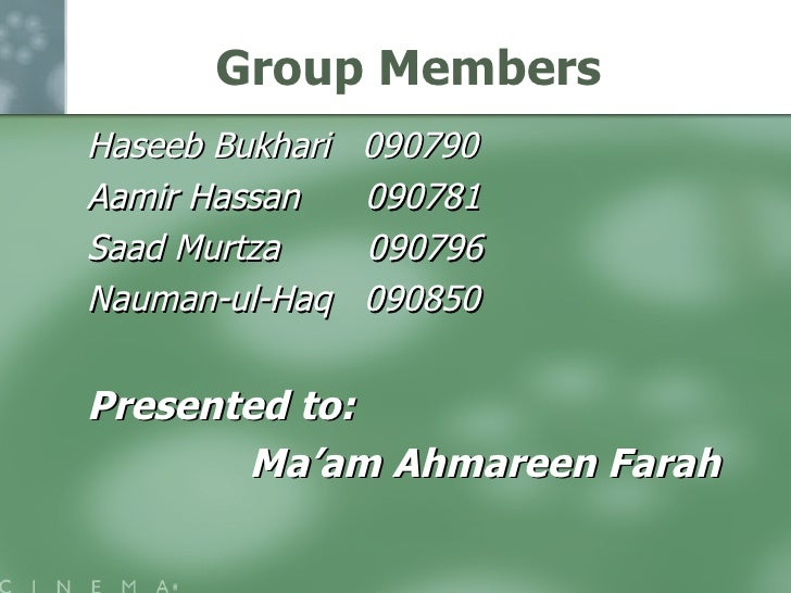 Group Members <ul><li>Haseeb Bukhari  090790 </li></ul><ul><li>Aamir Hassan  090781 </li></ul><ul><li>Saad Murtza  090796 ...