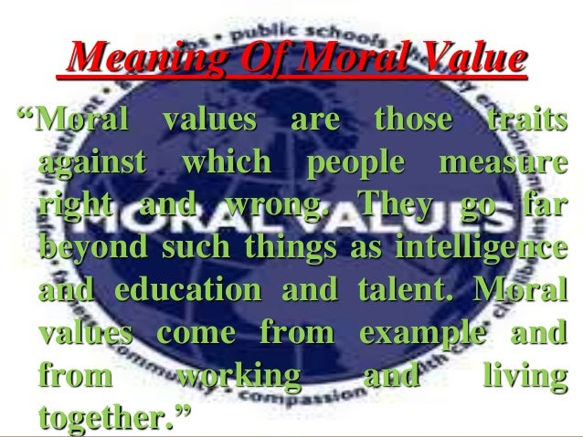 MORAL, VALUES AND MORAL VALUES A Some Definition