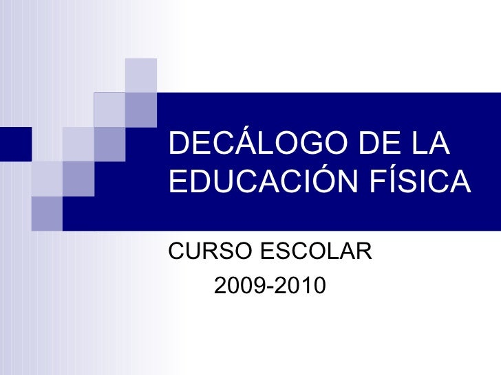 DECÁLOGO DE LA EDUCACIÓN FÍSICA CURSO ESCOLAR  2009-2010