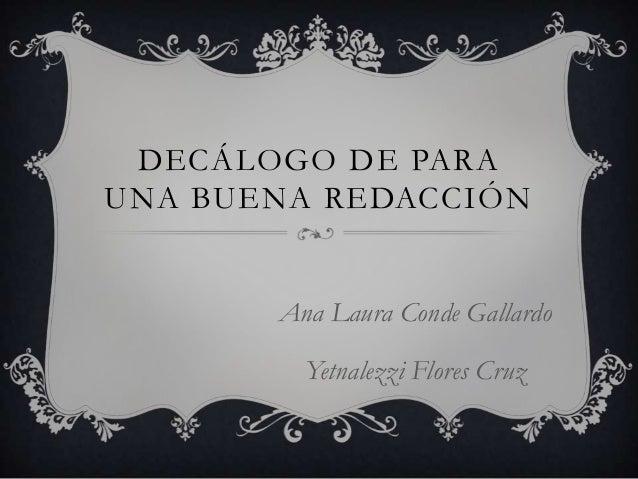 DECÁLOGO DE PARA UNA BUENA REDACCIÓN Ana Laura Conde Gallardo Yetnalezzi Flores Cruz