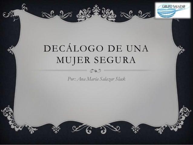 DECÁLOGO DE UNA  MUJER SEGURA   Por: Ana María Salazar Slack