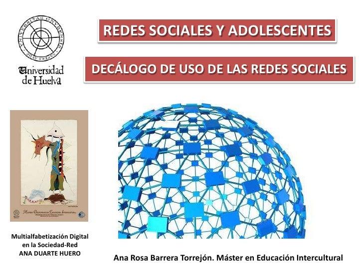 REDES SOCIALES Y ADOLESCENTES<br />DECÁLOGO DE USO DE LAS REDES SOCIALES<br />Multialfabetización Digital en la Sociedad-R...