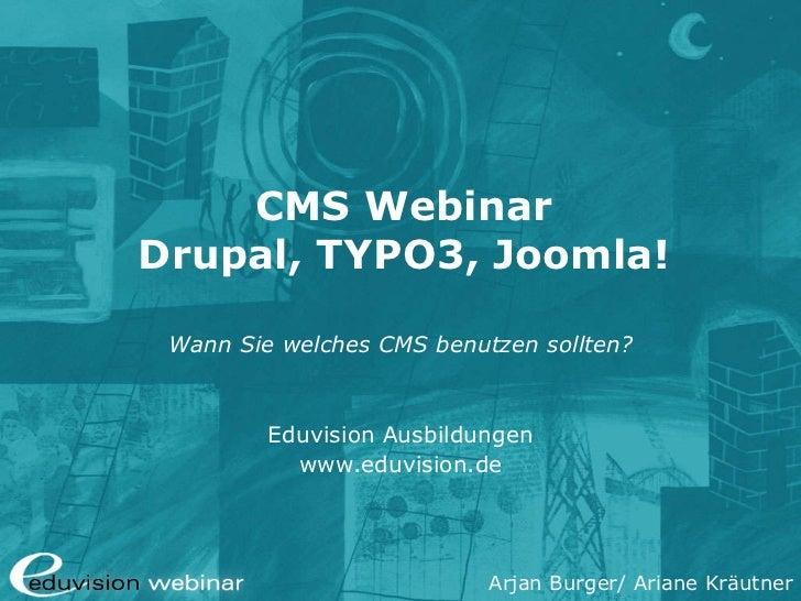 CMS Webinar Drupal, TYPO3, Joomla! Wann Sie welches CMS benutzen sollten? Eduvision Ausbildungen www.eduvision.de