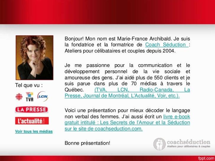 Bonjour! Mon nom est Marie-France Archibald. Je suis                       la fondatrice et la formatrice de Coach Séducti...