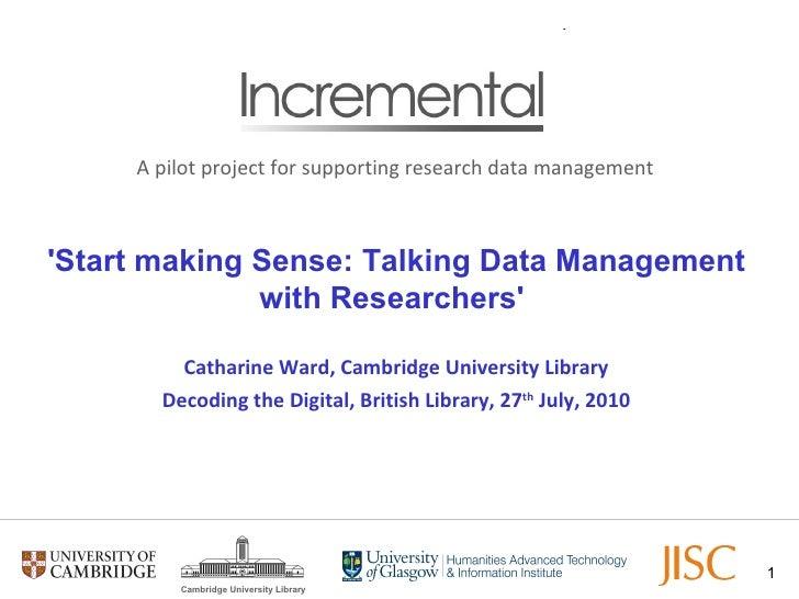 'Start making Sense: Talking Data Management with Researchers'   Catharine Ward, Cambridge University Library Decoding the...